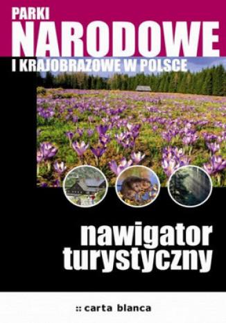 Okładka książki Parki narodowe i krajobrazowe w Polsce. Nawigator Turystyczny