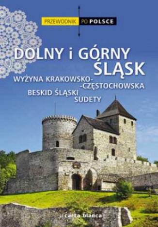 Okładka książki Dolny i Górny Śląsk, Wyżyna Krakowsko-Częstochowska, Beskid Śląski, Sudety. Przewodnik po Polsce