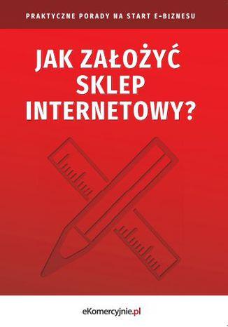 Okładka książki Jak założyć sklep internetowy? Praktyczne porady na start e-biznesu