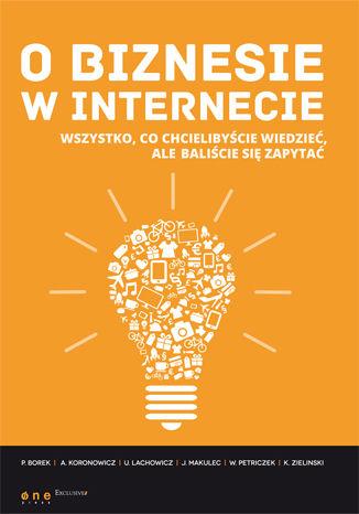 Okładka książki O biznesie w internecie. Wszystko co chcielibyście wiedzieć, ale baliście się zapytać