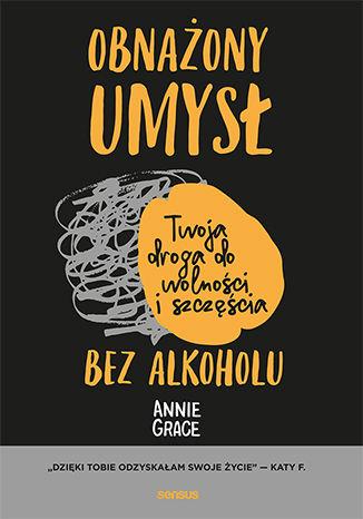 Okładka książki Obnażony umysł. Twoja droga do wolności i szczęścia bez alkoholu