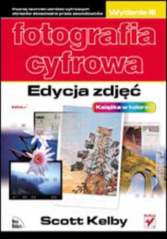 Okładka książki Fotografia cyfrowa. Edycja zdjęć. Wydanie III
