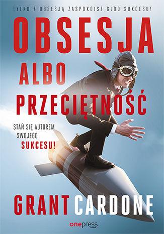 Okładka książki/ebooka Obsesja albo przeciętność. Stań się autorem swojego sukcesu!