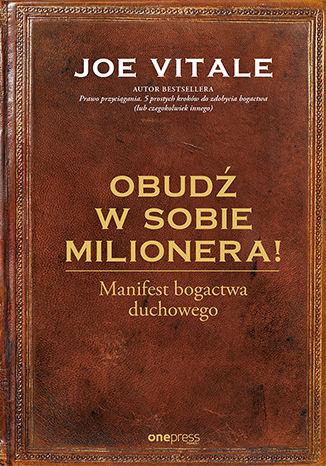 Okładka książki Obudź w sobie milionera! Manifest bogactwa duchowego