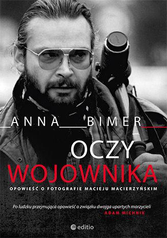 Okładka książki Oczy Wojownika. Opowieść o fotografie Macieju Macierzyńskim