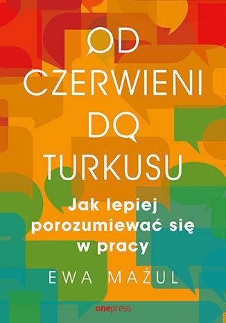 Okładka książki/ebooka Od czerwieni do turkusu. Jak lepiej porozumiewać się w pracy