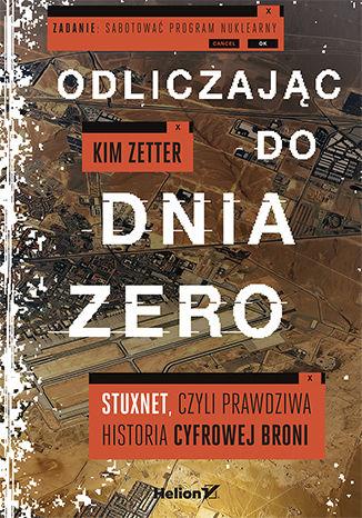 Okładka książki Odliczając do dnia zero. Stuxnet, czyli prawdziwa historia cyfrowej broni