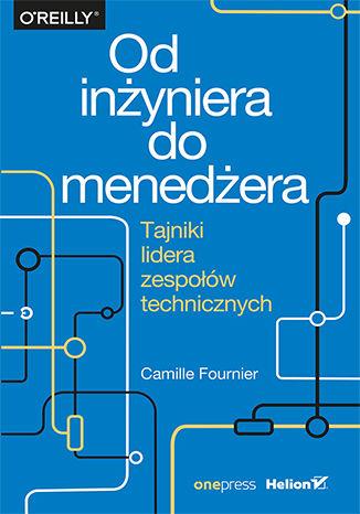 Okładka książki Od inżyniera do menedżera. Tajniki lidera zespołów technicznych