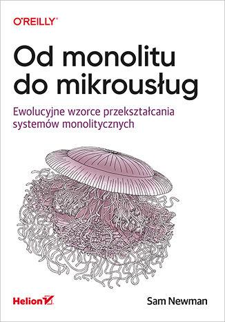 Okładka książki/ebooka Od monolitu do mikrousług. Ewolucyjne wzorce przekształcania systemów monolitycznych