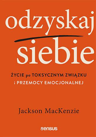 Okładka książki/ebooka Odzyskaj siebie. Życie po toksycznym związku i przemocy emocjonalnej