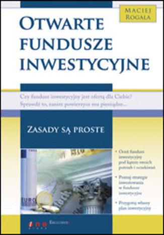 Okładka książki/ebooka Otwarte fundusze inwestycyjne. Zasady są proste