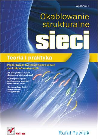 Okładka książki/ebooka Okablowanie strukturalne sieci. Teoria i praktyka. Wydanie II
