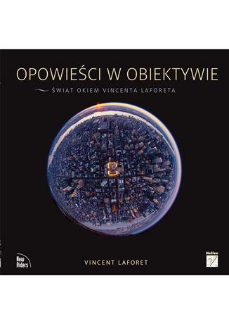 Okładka książki Opowieści w obiektywie. Świat okiem Vincenta Laforeta
