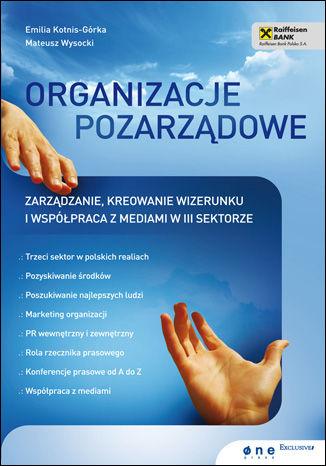 Okładka książki Organizacje pozarządowe. Zarządzanie, kreowanie wizerunku i współpraca z mediami w III sektorze