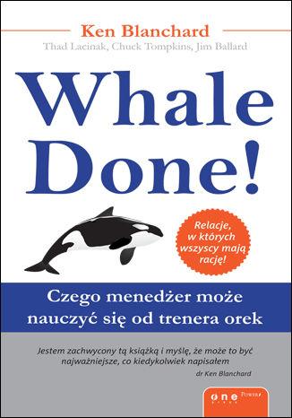 Okładka książki/ebooka Whale Done! Czego menedżer może nauczyć się od trenera orek