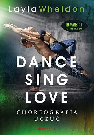Okładka książki/ebooka Dance, sing, love. Choreografia uczuć