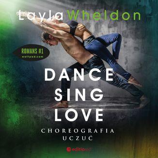 Okładka książki Dance, sing, love. Choreografia uczuć