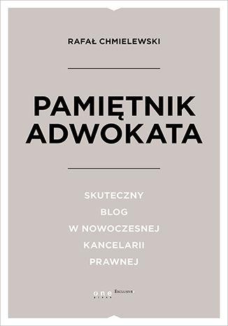 Okładka książki Pamiętnik Adwokata. Skuteczny blog w nowoczesnej kancelarii prawnej