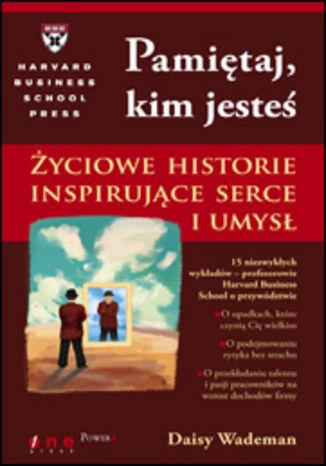 Okładka książki/ebooka Pamiętaj, kim jesteś. Życiowe historie inspirujące serce i umysł