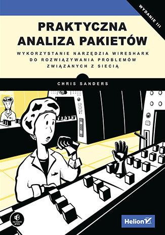 Okładka książki Praktyczna analiza pakietów. Wykorzystanie narzędzia Wireshark do rozwiązywania problemów związanych z siecią. Wydanie III