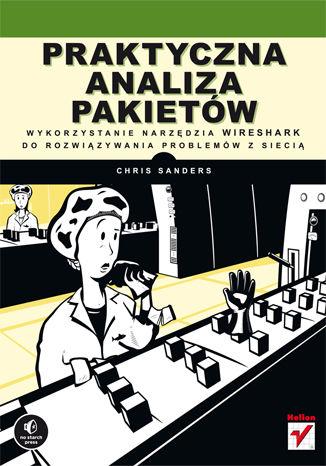 Okładka książki/ebooka Praktyczna analiza pakietów. Wykorzystanie narzędzia Wireshark do rozwiązywania problemów z siecią