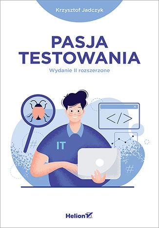 Okładka książki/ebooka Pasja testowania. Wydanie II rozszerzone