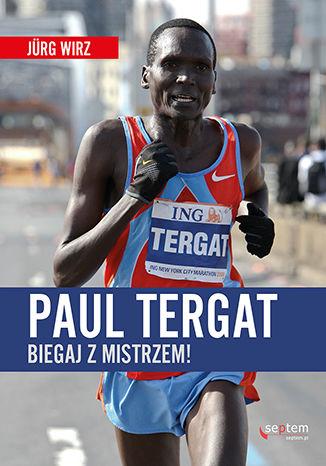 Okładka książki Paul Tergat. Biegaj z mistrzem