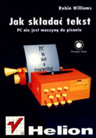 Okładka książki/ebooka Jak składać tekst. PC nie jest maszyną do pisania