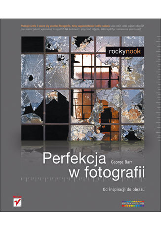 Okładka książki/ebooka Perfekcja w fotografii. Od inspiracji do obrazu