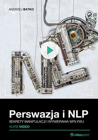 Okładka książki Perswazja i NLP. Kurs video. Sekrety manipulacji i wywierania wpływu