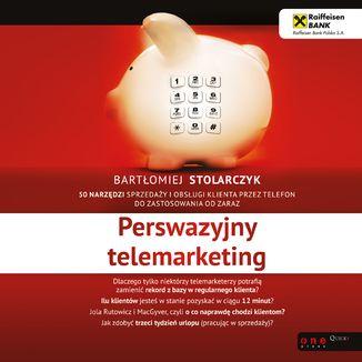Okładka książki Perswazyjny telemarketing. 50 narzędzi sprzedaży i obsługi klienta przez telefon do zastosowania od zaraz