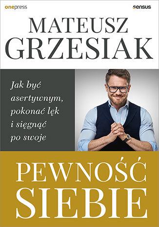 Okładka książki/ebooka Pewność siebie. Jak być asertywnym, pokonać lęk i sięgnąć po swoje
