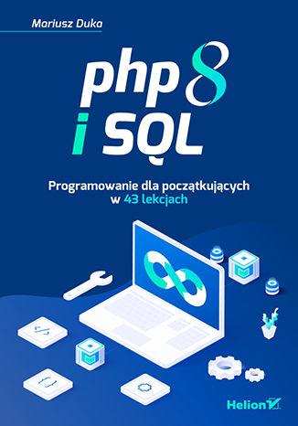Okładka książki PHP 8 i SQL. Programowanie dla początkujących w 43 lekcjach