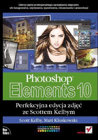Okładka książki Photoshop Elements 10. Perfekcyjna edycja zdjęć ze Scottem Kelbym