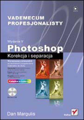 Okładka książki/ebooka Photoshop. Korekcja i separacja. Vademecum profesjonalisty. Wydanie V