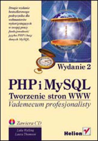 Okładka książki/ebooka PHP i MySQL. Tworzenie stron WWW. Wydanie drugie. Vademecum profesjonalisty