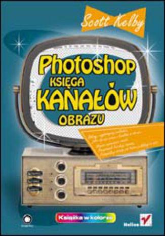 Okładka książki/ebooka Photoshop. Księga kanałów obrazu