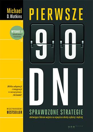 Okładka książki Pierwsze 90 dni. Sprawdzone strategie ułatwiające liderom wejście na najwyższe obroty szybciej i mądrzej