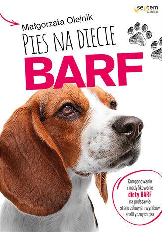 Okładka książki Pies na diecie BARF. Komponowanie i modyfikowanie diety BARF na podstawie stanu zdrowia i wyników analitycznych psa