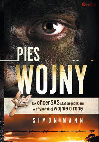 Okładka książki Pies wojny. Jak oficer SAS stał się pionkiem w afrykańskiej wojnie o ropę