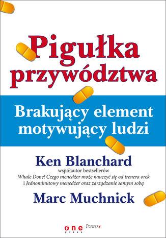 Okładka książki Pigułka przywództwa. Brakujący element motywujący ludzi