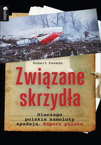 Okładka książki/ebooka Związane skrzydła. Dlaczego polskie samoloty spadają. Raport pilota