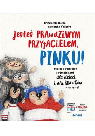 Okładka książki Jesteś prawdziwym przyjacielem, Pinku! Książka o relacjach z rówieśnikami dla dzieci i rodziców trochę też