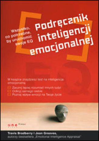 Podręcznik inteligencji emocjonalnej. Wszystko, co potrzebne by uruchomić swoje EQ