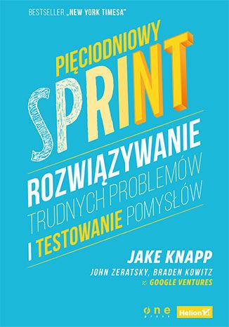 Okładka książki/ebooka Pięciodniowy sprint. Rozwiązywanie trudnych problemów i testowanie pomysłów