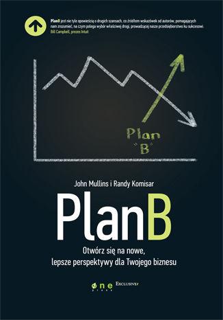 Okładka książki Plan B. Otwórz się na nowe, lepsze perspektywy dla Twojego biznesu
