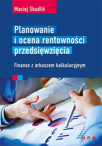 Okładka książki/ebooka Planowanie i ocena rentowności przedsięwzięcia. Finanse z arkuszem kalkulacyjnym