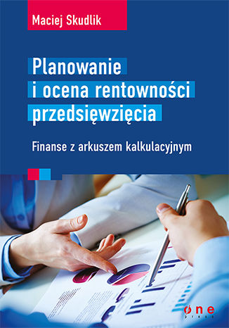 Okładka książki Planowanie i ocena rentowności przedsięwzięcia. Finanse z arkuszem kalkulacyjnym