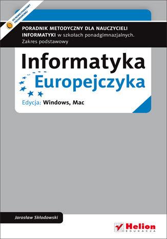 Okładka książki Informatyka Europejczyka. Poradnik metodyczny dla nauczycieli informatyki w szkołach ponadgimnazjalnych. Zakres podstawowy. Edycja: Windows, Mac