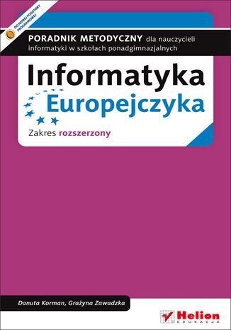 Okładka książki/ebooka Informatyka Europejczyka. Poradnik metodyczny dla nauczycieli informatyki w szkołach ponadgimnazjalnych. Zakres rozszerzony (Wydanie II)